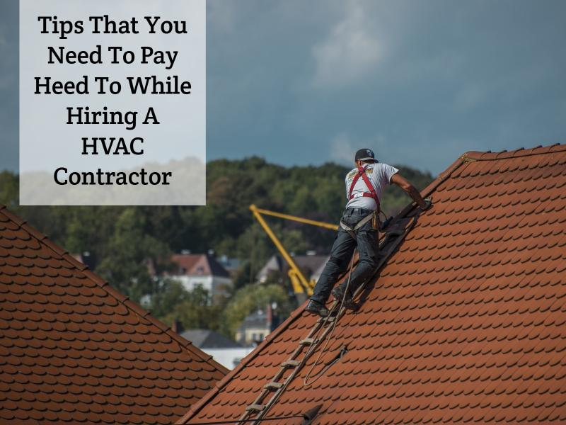 5 tips that you need to pay heed to while hiring a hvac for Hiring a contractor